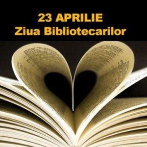 ZIUA BIBLIOTECARILOR ȘI ZIUA INTERNAȚIONALĂ A CĂRȚII ȘI A DREPTULUI DE AUTOR